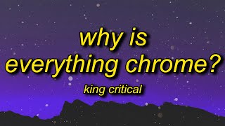 King Critical - Why Is Everything Chrome? (Lyrics) | lean wit it rock wit it