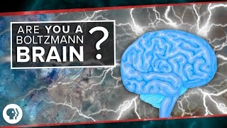 Are You a Boltzmann Brain? | Space Time