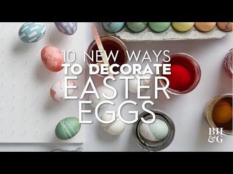 10 New Ways To Decorate Easter Eggs | Better Homes & Gardens