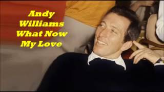 Andy Williams........What Now My Love.