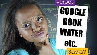 GOOGLE, BOOK, WATER, etc. também são VERBOS!