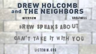6. Drew Holcomb speaks about CAN'T TAKE IT WITH YOU
