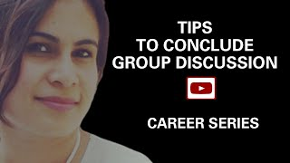Group Discussion|tips to conclude GD|how to face group discussion round|GD for job selection
