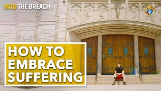 How to Embrace Suffering | Into the Breach