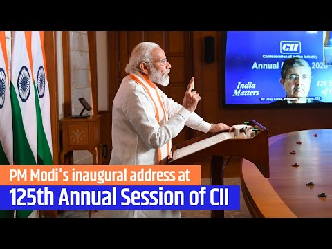 PM Modi's inaugural address at 125th Annual Session of Confederation of Indian Industry (CII)   PMO