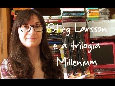 Stieg Larsson e a Trilogia Millenium.