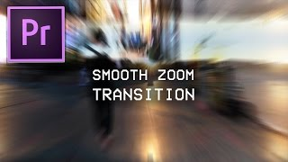 Adobe Premiere Pro CC Smooth Zoom Blur Transition Effect Tutorial (how to 2017)