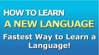 How To Learn A New Language - Fastest Way To Learn A Language
