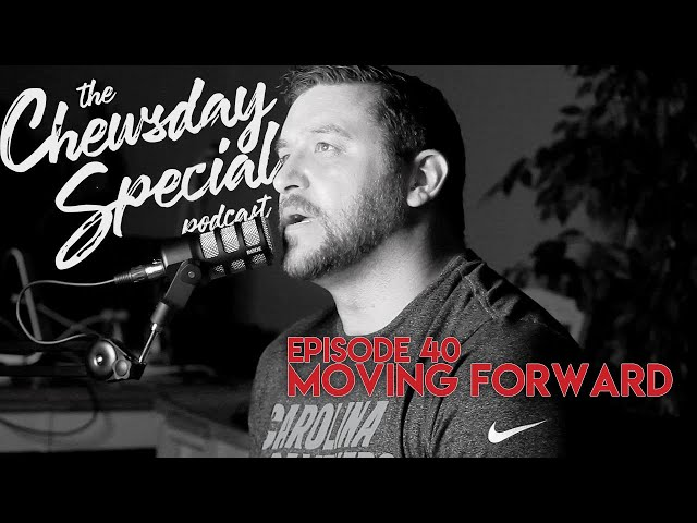 Moving Forward | Chewsday Special #40