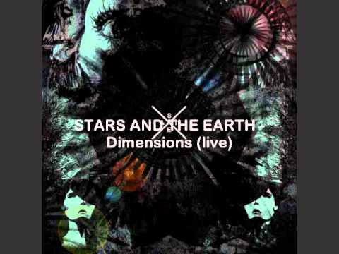 STARS AND THE EARTH - Dimensions (live)
