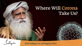Will Corona End the World? - With Sadhguru in Challenging Times - 22 Mar