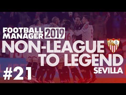 Non-League to Legend FM19 | SEVILLA | Part 21 | NEW SEASON | Football Manager 2019