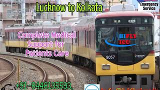 Full Medical Support Train Ambulance from Lucknow to kolkata By Hifly ICU