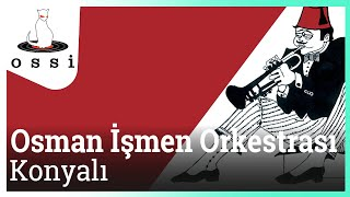 Osman İşmen Orkestrası / Konyalı