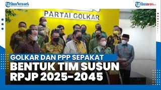 Golkar dan PPP Sepakat Bentuk Tim Susun RPJP 2025-2045
