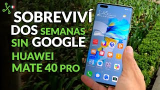 Huawei Mate 40 Pro, sobreviví dos semanas con el smartphone de gama alta sin servicios de google