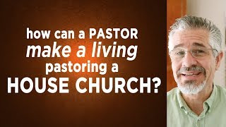 How Can a Pastor Make a Living Pastoring a House Church?   Little Lessons with David Servant