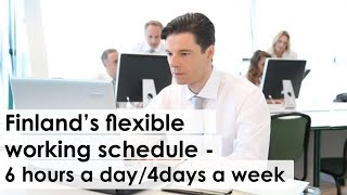 Finland Introduces Flexible Working Schedule - 6 hrs a day & 4 days a week.
