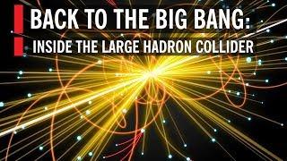 Back to the Big Bang: Inside the Large Hadron Collider
