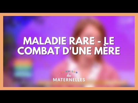 Maladie rare - le combat d'une mère - La Maison des maternelles #LMDM
