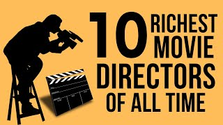 Top 10 Richest Movie Directors Of All Time