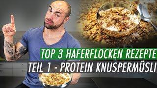 Top 3 Haferflocken Rezepte - Protein Knuspermüsli | Fitness Müsli