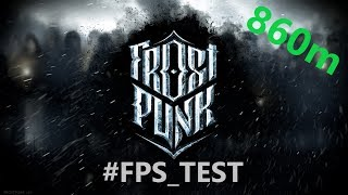 #FPS_TEST - Frostpunk | GTX860m i7 G551Jm