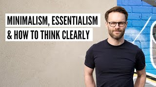 How minimalism can help with thinking clearly.