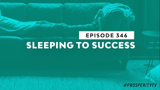 Sleeping to Success | Ep. 346