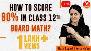 How to Score 90%+ Percent in Class 12 Board Exam Maths By Neha Mam   Vedantu Math