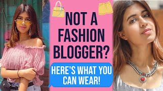 What To Wear When Youre NOT A FASHION BLOGGER | Sejal Kumar