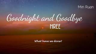 [ Lyrics ] Goodnight And Goodbye - Mree