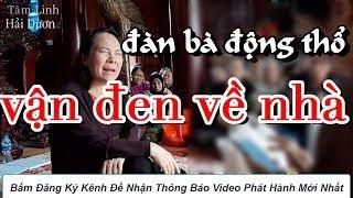 Cô Đồng Sinh 2019 , Đàn Bà Động Thổ Sinh Máu Huyết ,vận đen về nhà _Tâm Linh Hải Dương