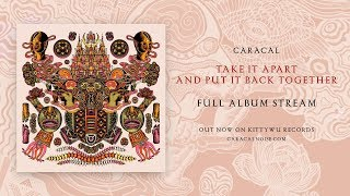 Gambar cover Caracal - Take It Apart And Put It Back Together (Full Album Stream)