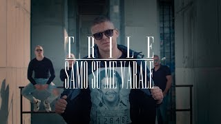 TRILE   SAMO SU ME VARALE (OFFICIAL VIDEO) 2018  4K