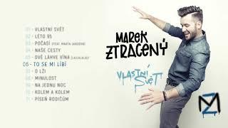 Marek Ztracený   To Se Mi Líbí (oficiální Audio)