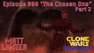 Clone Wars Conversations Ep. 9: Matt Lanter The Chosen One Part 2