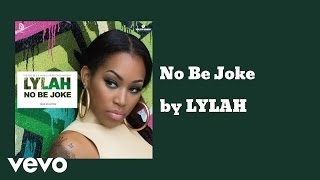 LYLAH - No Be Joke (AUDIO)
