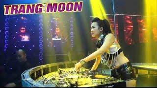 DJ Trang Moon ♥ Nonstop 2016 - Mạnh Nhất Hiện Nay ♫ Bar Phương Đông Full HD