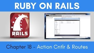 Learn Ruby on Rails from Scratch - Chapter 18 - Action Controllers & Routes
