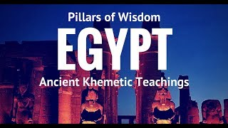 Pillars of Khemetic Ancient Egyptian Wisdom