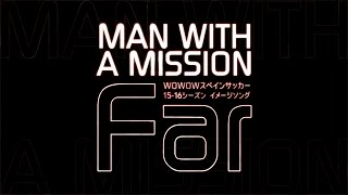 MAN WITH A MISSION/Far(WOWOWスペインサッカー 15-16シーズン イメージソング)