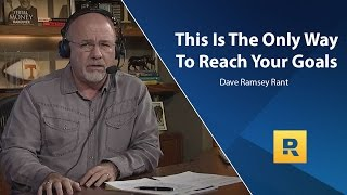 This Is The Only REAL Way To Reach Your Goals - Dave Ramsey Rant