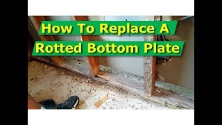 How To Repair, Replace Rotted Stud Wall Bottom Plate, Non Load Bearing Walls