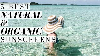 NATURAL & ORGANIC SUNSCREENS I CAN'T LIVE W/ OUT!