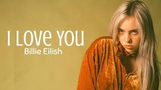 Billie Eilish   I Love You ( Lyrics )