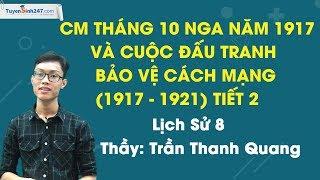 CM tháng Mười Nga 1917 và cuộc đấu tranh bảo vệ CM (1917 – 1921) – Sử 8 – Thầy Trần Thanh Quang