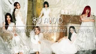 [8D Audio] (여자)아이들((G)I-DLE) - '화(火花)(HWAA)' English Ver.