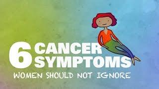 6 cancer symptoms women shouldn't ignore