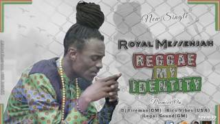 Royal Messenjah  Reggae My Identity